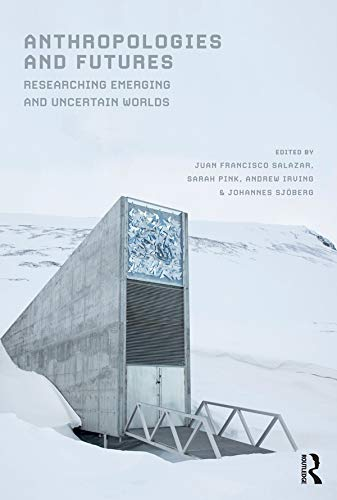 9781474264877: Anthropologies and Futures: Researching Emerging and Uncertain Worlds