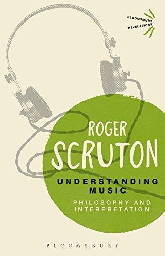 Understanding Music: Philosophy and Interpretation (Bloomsbury Revelations): Roger Scruton