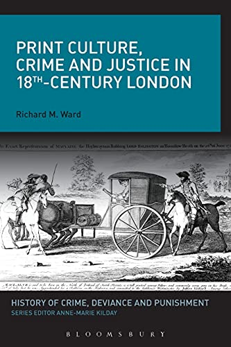 Print Culture, Crime and Justice in 18th-Century London (History of Crime, Deviance and Punishment)...