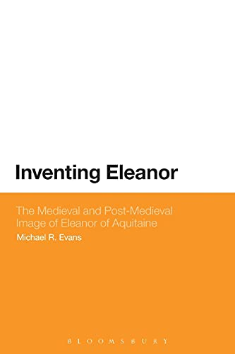 Inventing Eleanor: The Medieval and Post-Medieval Image of Eleanor of Aquitaine: Evans, Michael R.