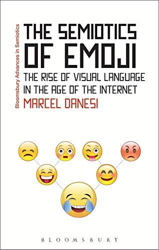 9781474281980: Danesi, M: Semiotics of Emoji: The Rise of Visual Language in the Age of the Internet (Bloomsbury Advances in Semiotics)
