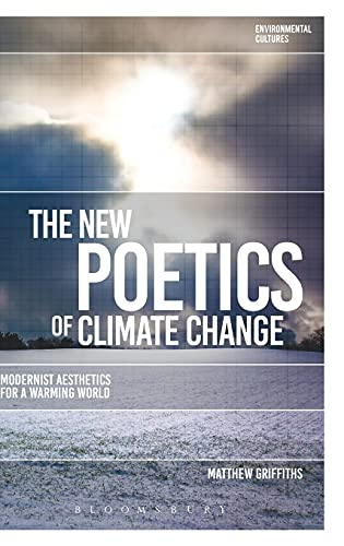 9781474282093: The New Poetics of Climate Change: Modernist Aesthetics for a Warming World (Environmental Cultures)