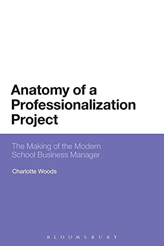 9781474282536: Anatomy of a Professionalization Project: The Making of the Modern School Business Manager