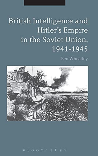 British Intelligence and Hitler's Empire in the Soviet Union, 1941-1945: Ben Wheatley