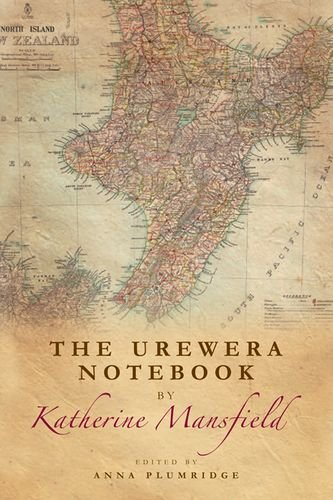 The Urewera Notebook by Katherine Mansfield: Katherine Mansfield, Anna Plumridge