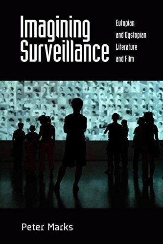 Imagining Surveillance: Eutopian and Dystopian Literature and Film