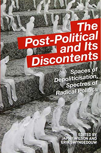 9781474403061: The Post Political and its Discontents: Spaces of Depoliticisation, Spectres of Radical Politics