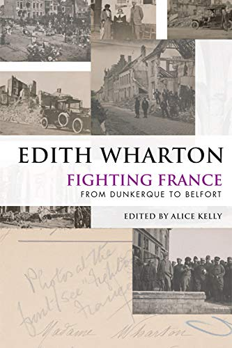 Fighting France: From Dunkerque to Belfort: Wharton, Edith; Kelly,