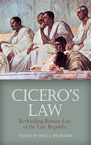 Cicero's Law: Rethinking Roman Law of the: du Plessis, Paul