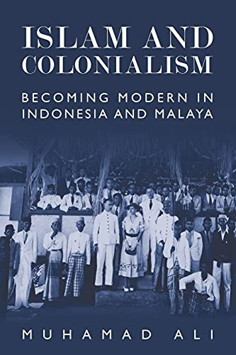 9781474409209: Islam and Colonialism: Becoming Modern in Indonesia and Malaya