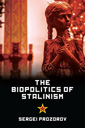 The Biopolitics of Stalinism: Ideology and Life in Soviet Socialism (Hardcover)