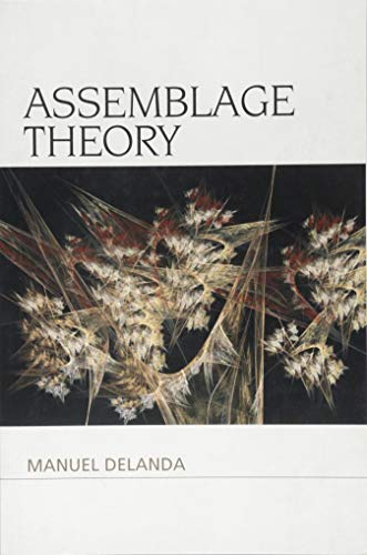 Assemblage Theory: Professor of Contemporary Philosophy and Science Manuel Delanda