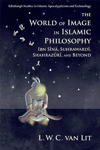 9781474415859: The World of Image in Islamic Philosophy: Ibn Sina, Suhrawardi, Shahrazuri and Beyond (Edinburgh Studies in Islamic Apocalypticism and Eschatology)