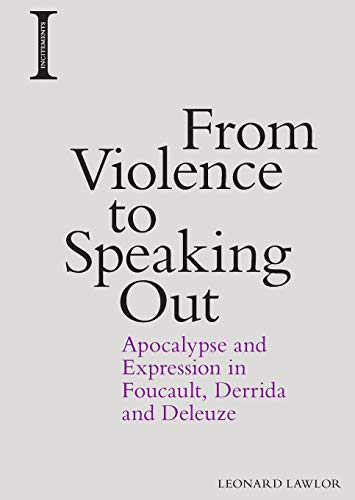 9781474418256: From Violence to Speaking Out: Apocalypse and Expression in Foucault, Derrida and Deleuze (Incitements)
