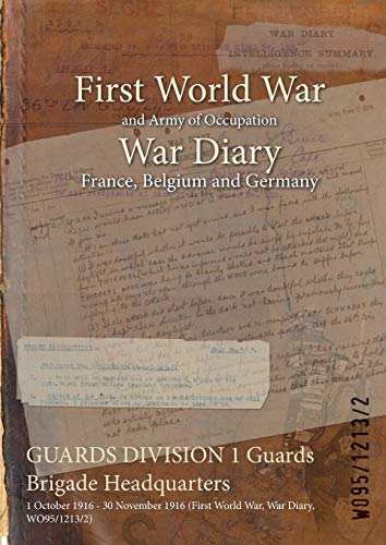 GUARDS DIVISION 1 Guards Brigade Headquarters : 1 October 1916 - 30 November 1916 (First World War,...