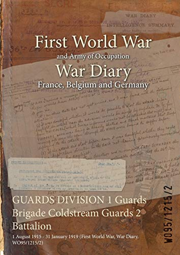 9781474501996: GUARDS DIVISION 1 Guards Brigade Coldstream Guards 2 Battalion: 1 August 1915 - 31 January 1919 (First World War, War Diary, WO95/1215/2)