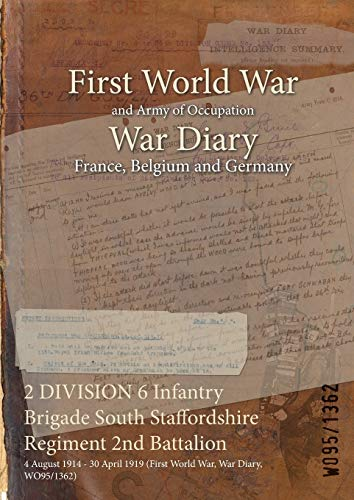 9781474503716: 2 DIVISION 6 Infantry Brigade South Staffordshire Regiment 2nd Battalion: 4 August 1914 - 30 April 1919 (First World War, War Diary, WO95/1362)