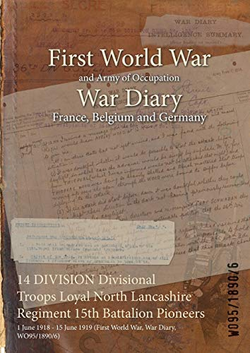 9781474508810: 14 DIVISION Divisional Troops Loyal North Lancashire Regiment 15th Battalion Pioneers: 1 June 1918-15 June 1919 (First World War, War Diary, WO95/1890/6)