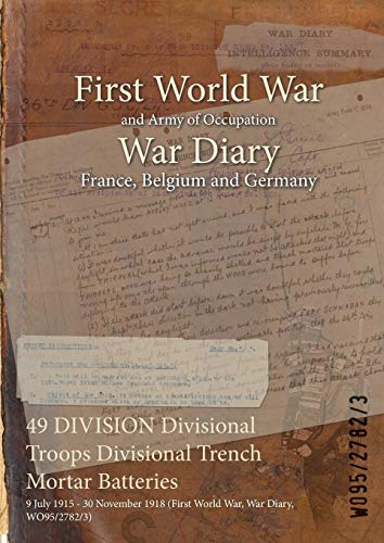 49 DIVISION Divisional Troops Divisional Trench Mortar Batteries : 9 July 1915 - 30 November 1918 (...