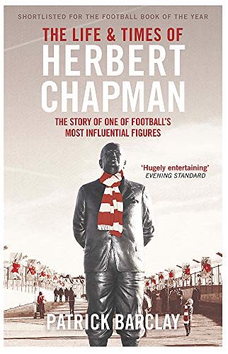 9781474600798: The Life and Times of Herbert Chapman: The Story of One of Football's Most Influential Figures