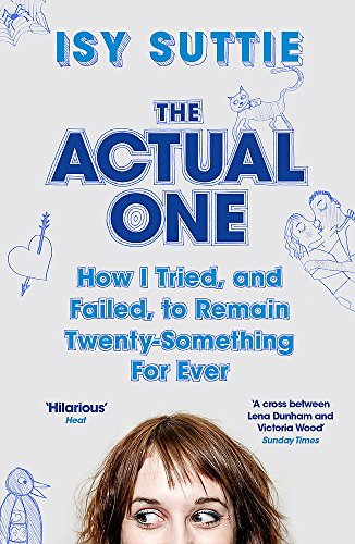 9781474600880: The Actual One: How I tried, and failed, to remain twenty-something for ever