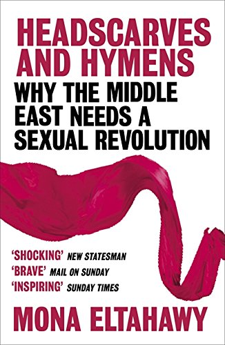 9781474602228: Headscarves and Hymens: Why the Middle East Needs a Sexual Revolution