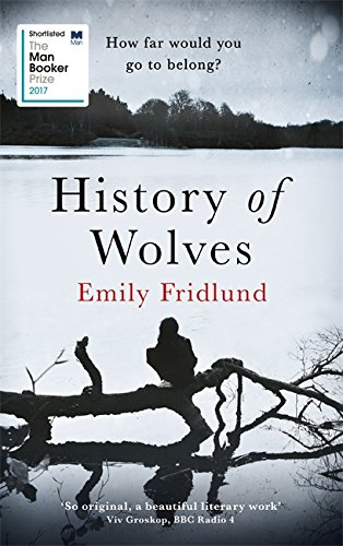 9781474602945: History of Wolves: Shortlisted for the 2017 Man Booker Prize