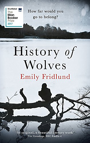 9781474602952: History of Wolves: Shortlisted for the 2017 Man Booker Prize