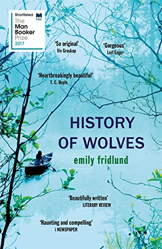 9781474602969: History of Wolves: Shortlisted for the 2017 Man Booker Prize