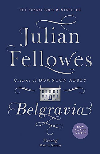 9781474603546: Julian Fellowes's Belgravia: A tale of secrets and scandal set in 1840s London from the creator of DOWNTON ABBEY [Lingua inglese]: Now a major TV series, from the creator of DOWNTON ABBEY