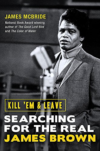 9781474603638: Kill 'Em and Leave: Searching for the Real James Brown