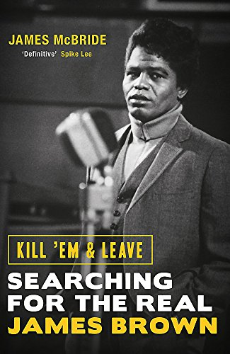 9781474603652: Kill 'Em and Leave: Searching for the Real James Brown