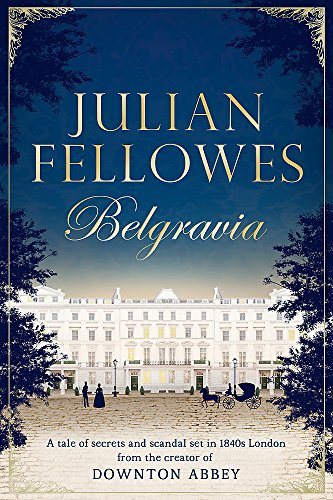 9781474604154: Julian Fellowes's Belgravia: A tale of secrets and scandal set in 1840s London from the creator of DOWNTON ABBEY