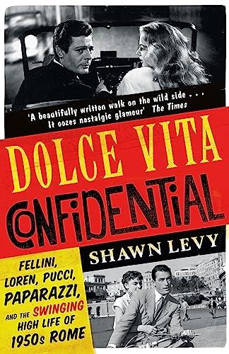 Dolce Vita Confidential: Fellini, Loren, Pucci, Paparazzi: Shawn Levy