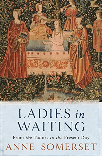 9781474608015: Ladies in Waiting: From the Tudors to the Present Day
