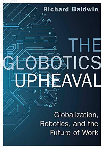 9781474609012: The Globotics Upheaval: Globalisation, Robotics and the Future of Work