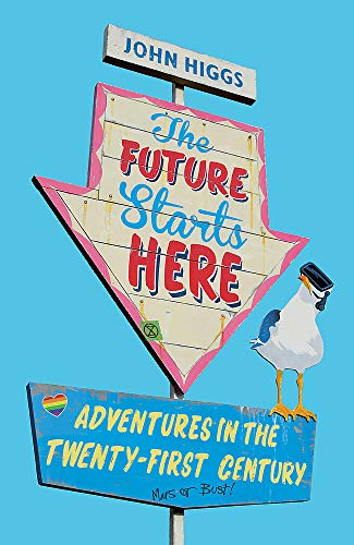 9781474609395: The Future Starts Here: Adventures in the Twenty-First Century