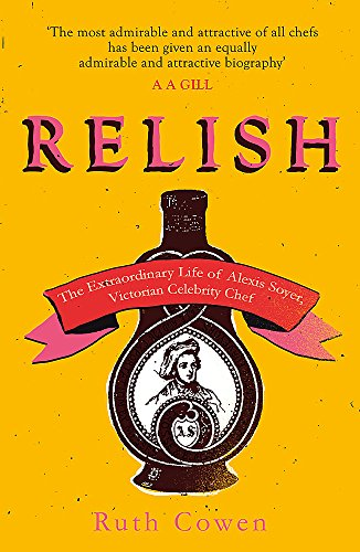 9781474609425: Relish: The Extraordinary Life of Alexis Soyer, Victorian Celebrity Chef