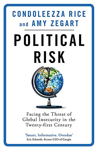 Political Risk : Facing the Threat of Global Insecurity in the Twenty-First Century - Condoleezza Rice