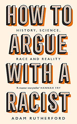 9781474611244: How to Argue With a Racist: History, Science, Race and Reality