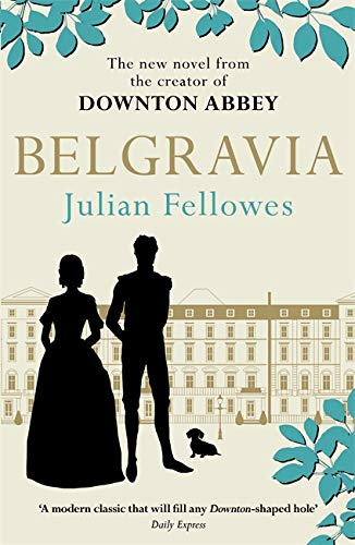 9781474617994: Julian Fellowes's Belgravia: Now a major TV series, from the creator of DOWNTON ABBEY