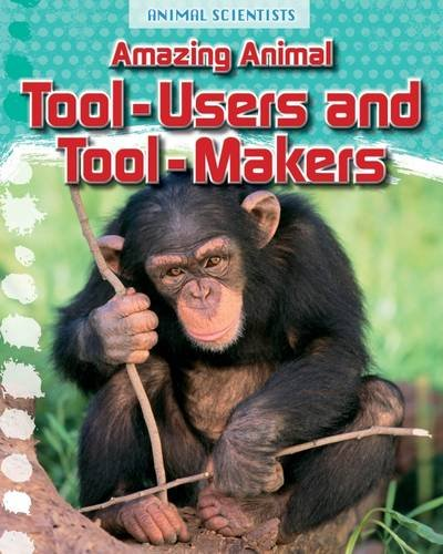 Amazing Animal Tool-Users and Tool-Makers (Fact Finders: Gray, Leon