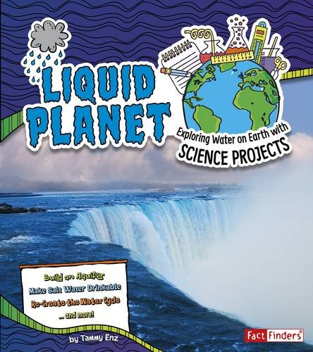 Liquid Planet: Exploring Water on Earth with Science Projects (Discover Earth Science): Enz, Tammy