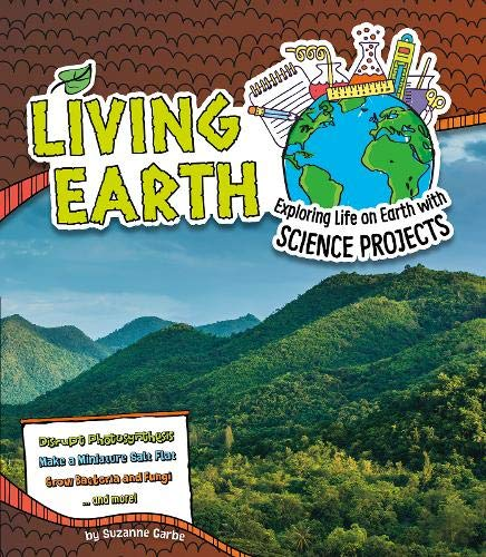 Living Earth: Exploring Life on Earth with Science Projects (Discover Earth Science): Garbe, ...