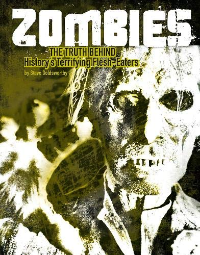Zombies: The Truth Behind History's Terrifying Flesh-Eaters (Monster Handbooks): Goldsworthy, ...