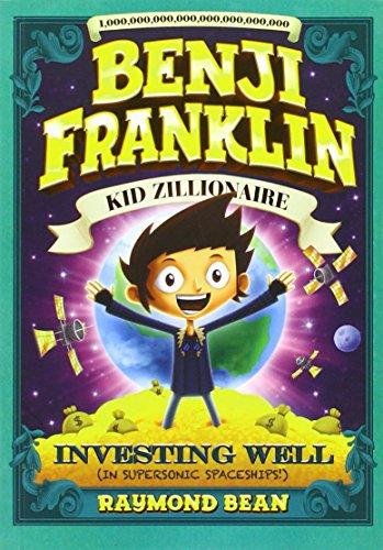 Investing Well (in Supersonic Spaceships!) (Benji Franklin: Kid Zillionaire): Bean, Raymond