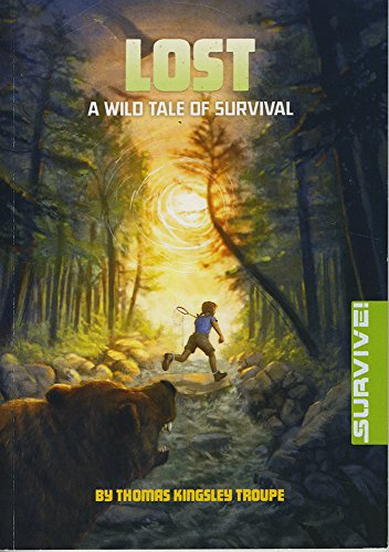 Lost: A Wild Tale of Survival (Survive!): Thomas Kingsley Troupe