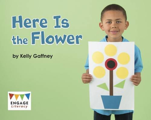 Here is the Flower (Engage Literacy: Engage Literacy Pink): Kelly Gaffney