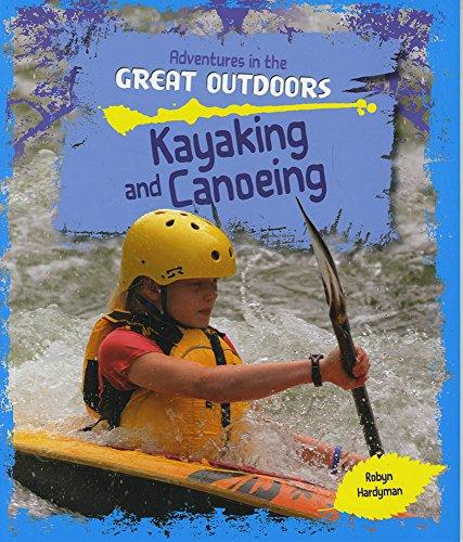 9781474715515: Kayaking and Canoeing (Adventures in the Great Outdoors)