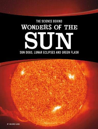 9781474721721: The Science Behind Natural Phenomena: The Science Behind Wonders of the Sun: Sun Dogs, Lunar Eclipses, and Green Flash